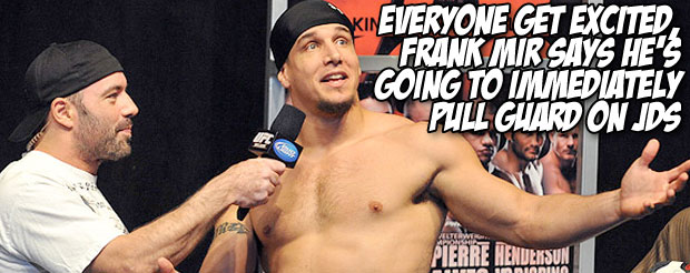 Everyone get excited, Frank Mir says he's going to immediately pull guard on Junior Dos Santos