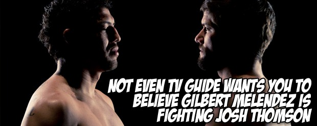 Not even TV Guide wants you to believe Gilbert Melendez is fighting Josh Thomson