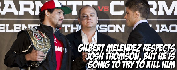 Gilbert Melendez respects Josh Thomson, but he is going to try to kill him