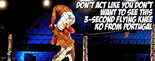 Don't act like you don't want to see this 3-second flying knee KO from Portugal
