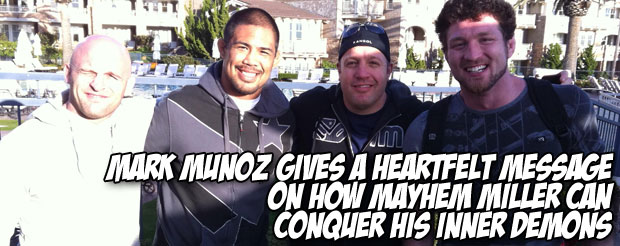 Mark Munoz gives a heartfelt message on how Mayhem Miller can conquer his inner demons