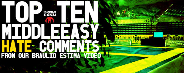 Top Ten MiddleEasy Hate Comments from our Braulio Estima Video