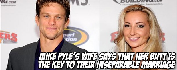 Mike Pyle's wife says that her butt is the key to their inseparable marriage