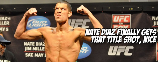 Nate Diaz finally gets that title shot, nice