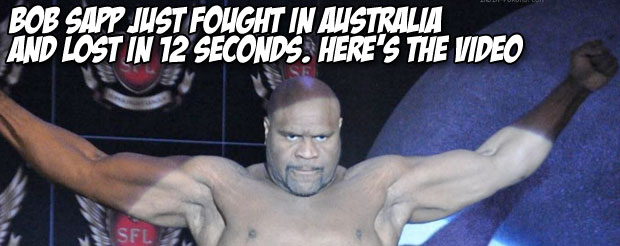 Bob Sapp just fought in Australia and lost in 12 seconds. Here's the video