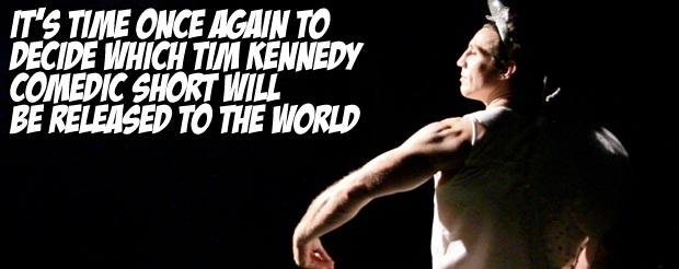 It's time once again to decide which Tim Kennedy comedic short will be released to the world