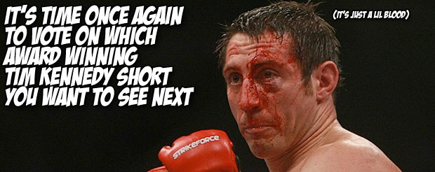 It's time once again to vote on which award winning Tim Kennedy shortyou want to see next