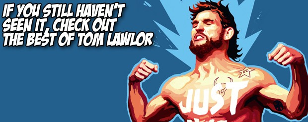 If you still haven't seen it, check out the best of Tom Lawlor