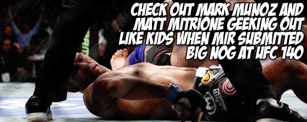 Check out Mark Munoz and Matt Mitrione geeking out like kids when Mir submitted Big Nog at UFC 140