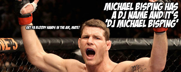 Michael Bisping has a DJ name and it's 'DJ Michael Bisping'