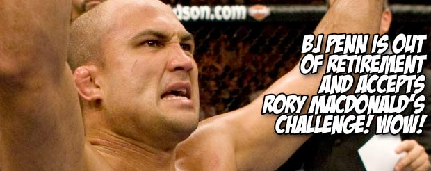BJ Penn is out of retirement and accepts Rory MacDonald's challenge! Wow!