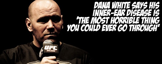 Dana White says his inner-ear disease is 'the most horrible thing you could ever go through'