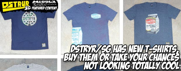 Dstryr/SG has new T-shirts, buy them or take your chances not looking totally cool