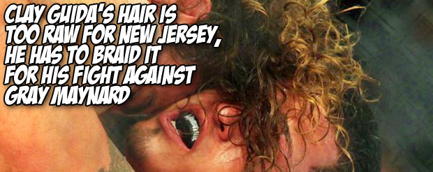 Clay Guida's hair is too raw for New Jersey, he will have to braid it for his fight against Gray Maynard