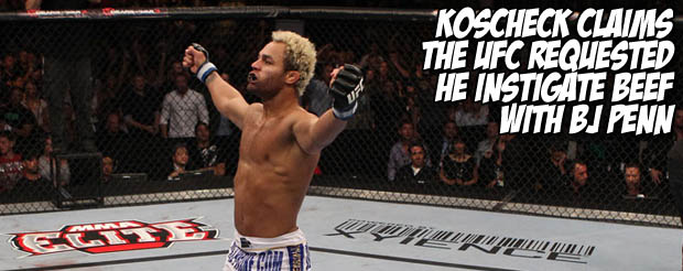 Koscheck claims that the UFC requested he instigate beef with BJ Penn