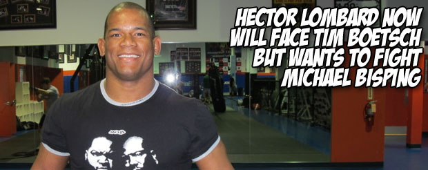 Hector Lombard now will face Tim Boetsch but wants to fight Michael Bisping