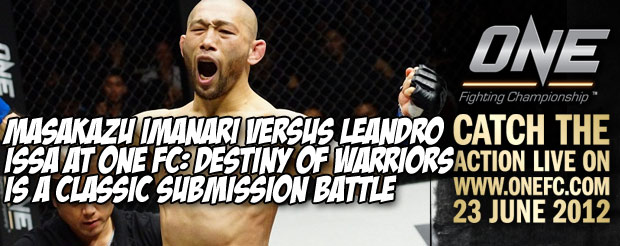 Masakazu Imanari Versus Leandro Issa at ONE FC: Destiny of Warriors is a Classic Submission Battle