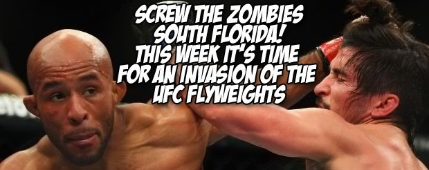 Screw the zombies South Florida! This week it's an invasion of UFC FLYweights