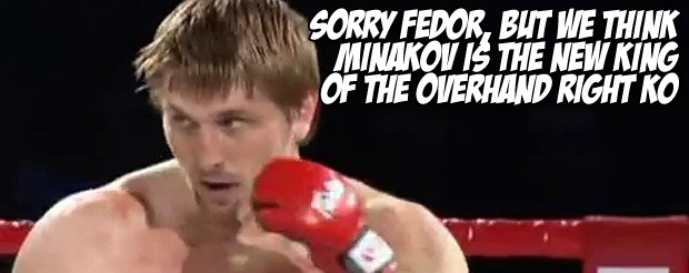 Sorry Fedor, but we think Minakov is the new king of the overhand right KO