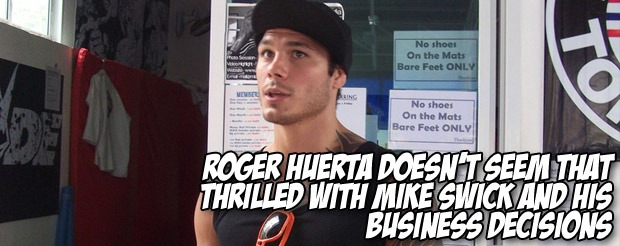 Roger Huerta doesn't seem that thrilled with Mike Swick and his business decisions