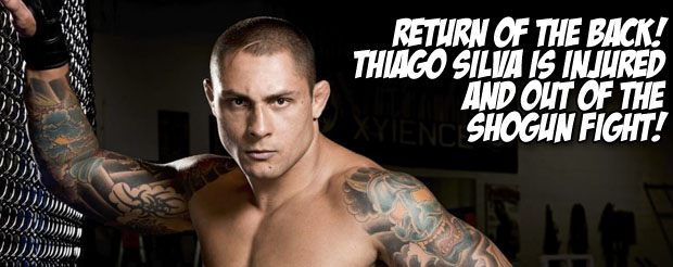 Return of the back! Thiago Silva is injured and out of the Shogun fight!