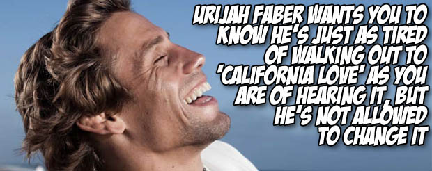 Urijah Faber wants you to know he is just as tired of walking out to California Love as you are of hearing it, but he 's not allowed to change it