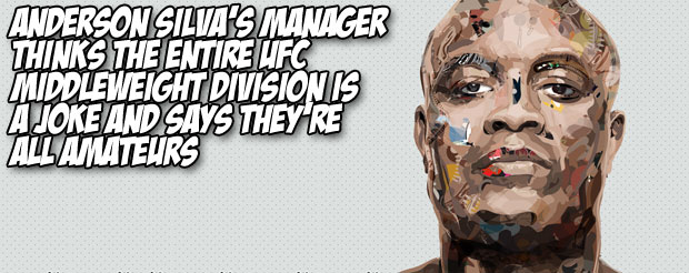 Anderson Silva's manager thinks the entire UFC middleweight division is a joke and says they're all amatuers
