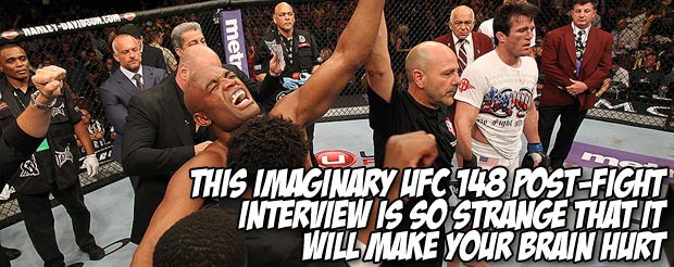 This imaginary UFC 148 post-fight interview is so strange that it will make your brain hurt