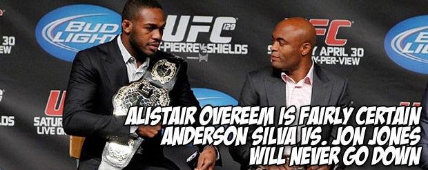 Alistair Overeem is fairly certain Anderson Silva vs. Jon Jones will never go down
