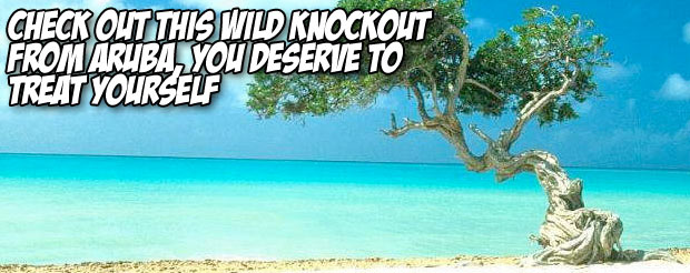 Check out this wild knockout from Aruba, you deserve to treat yourself