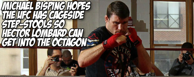 Michael Bisping hopes the UFC has cageside step-stools so Hector Lombard can get into the Octagon