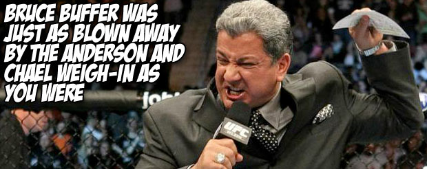 Bruce Buffer was just as blown away by the Anderson and Chael weigh-ins as you were