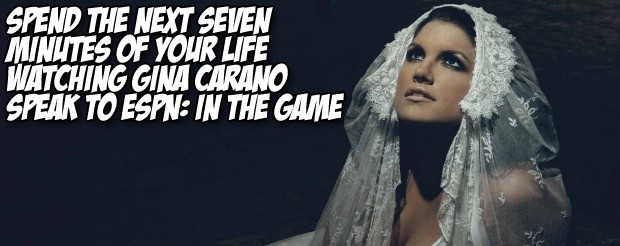 Spend the next seven minutes of your life watching Gina Carano speak to ESPN: In The Game
