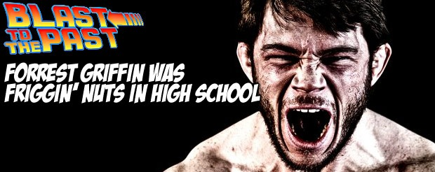 Blast to the Past: Forrest Griffin was friggin' nuts in high school