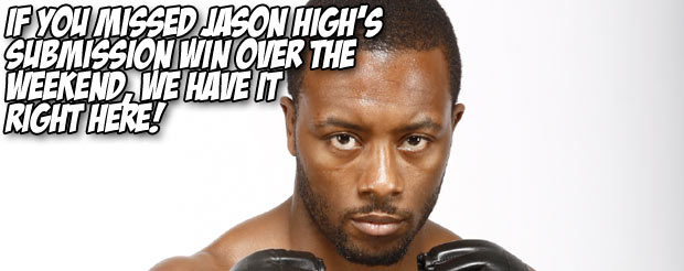 If you missed Jason High's submission win over the weekend, we have it right here!