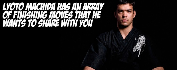 Lyoto Machida has an array of finishing moves that he wants to share with you