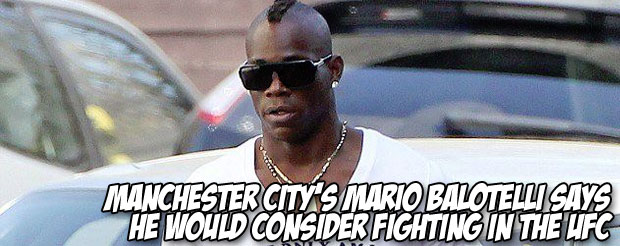 Manchester City's Mario Balotelli says he would consider fighting in the UFC