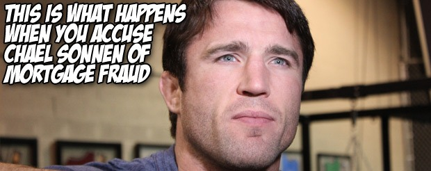 This is what happens when you accuse Chael Sonnen of mortgage fraud