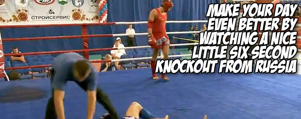 Make your day even better by watching a nice little six second knockout from Russia