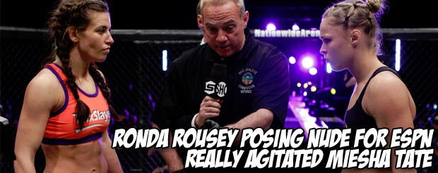 Ronda Rousey posing nude for ESPN really agitated Miesha Tate