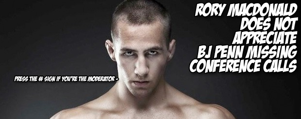 Rory MacDonald does not appreciate BJ Penn missing conference calls