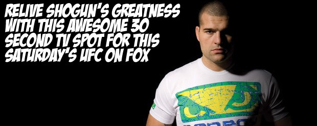 Relive Shogun's greatness with this awesome 30 second TV spot for this Saturday's UFC on FOX