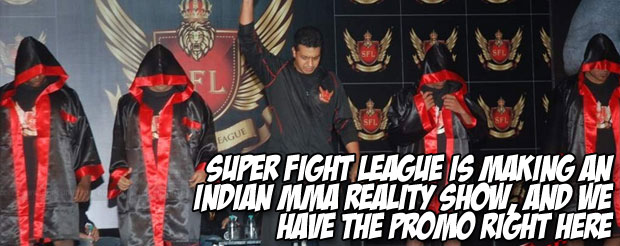 Super Fight League is making an Indian MMA reality show, and we have the promo right here