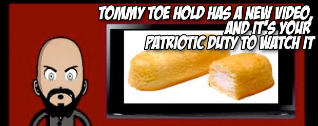 TommyToeHold has a video he wants to share with you, and it's your patriotic duty to watch it
