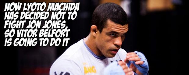 Now Lyoto Machida has decided not to fight Jon Jones, so Vitor Belfort is going to do it