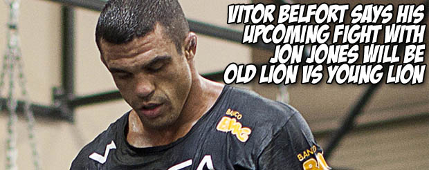 Vitor Belfort says his upcoming fight with Jon Jones will be old lion versus young lion