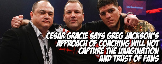 Cesar Gracie says Greg Jackson's approach of coaching will not capture the imagination and trust of fans