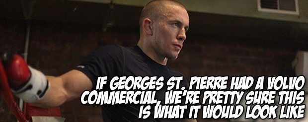 If Georges St. Pierre had a Volvo commercial, we're pretty sure this is what it would look like