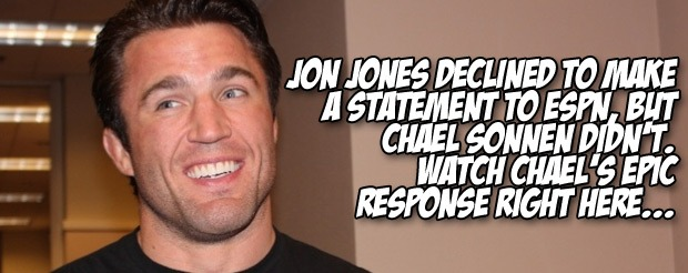 Jon Jones declined to make a statement to ESPN, but Chael Sonnen didn't. Watch Chael's epic response right here…