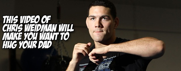 This video of Chris Weidman will make you want to hug your dad